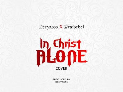 DeeYasso x Praisebel - In Christ Alone   (Cover) (Prod. By DeeYasso)