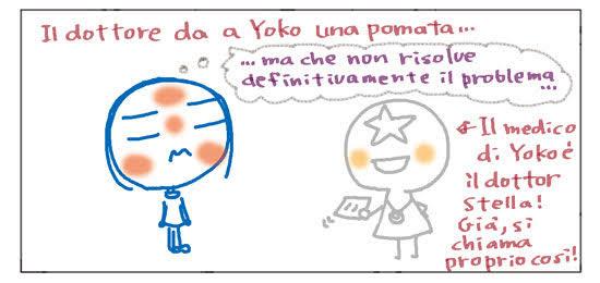 Il dottore da a Yoko una pomata... ...ma che non risolve definitivamente il problema... Il medico di Yoko è il dottor Stella! Già, si chiama proprio così!