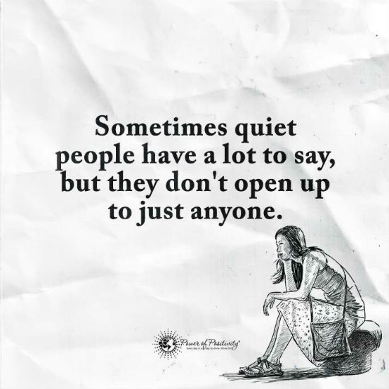 Sometimes quiet people have a lot to say but they don\'t open ...