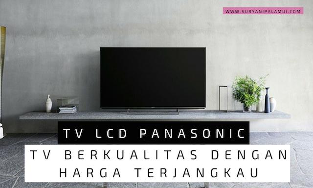 TV LCD Panasonic, TV Berkualitas Dengan Harga Terjangkau