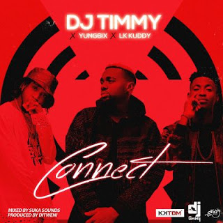 Dj timmy - connect ft. Yung6ix and Lk Kuddy