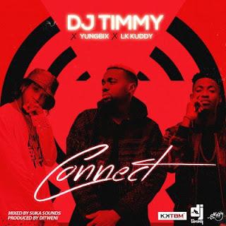 Dj timmy - connect ft. Yung6ix and Lk Kuddy
