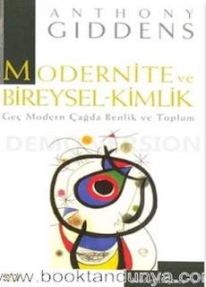 Anthony Giddens - Modernite ve Bireysel-Kimlik (Geç Modern Çağda Benlik ve Toplum)