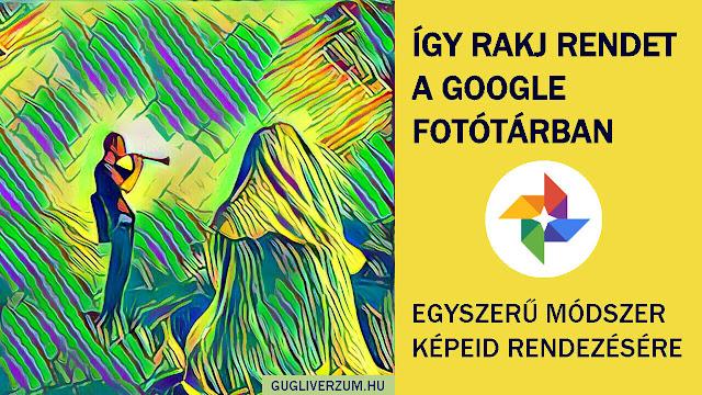 A Google Fotók rendezésének egyszerű módja