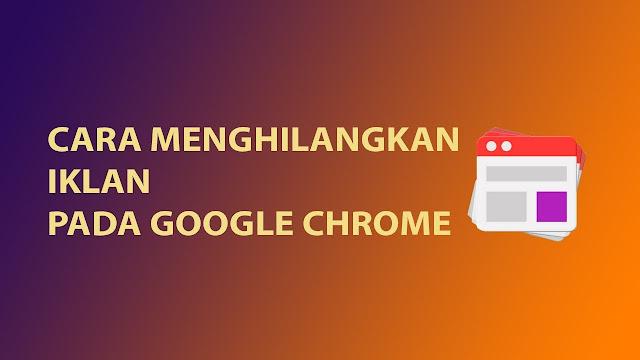 Cara Menghilangkan Iklan di Google Chrome dan Mozilla Pasti Berhasil 2 Cara Menghilangkan Iklan di Google Chrome dan Mozilla Pasti Berhasil