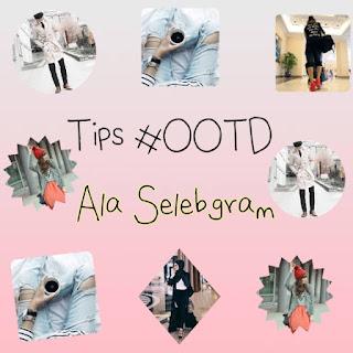 tips-ootd-outfit-of-the-day-ala-selebgram.jpg