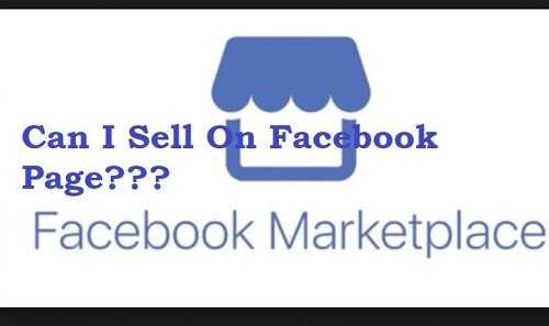Selling On Facebook - Can I Sell On Facebook | Can I Sell On Market Place as a Business