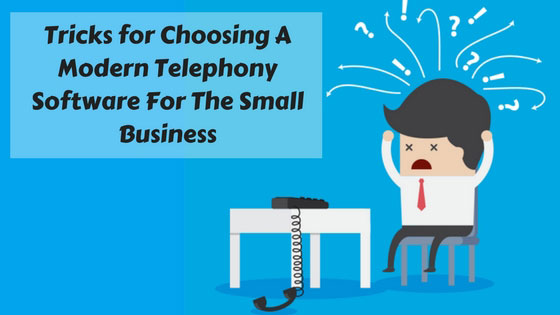 Tricks For Choosing A Modern Telephony Software