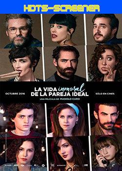 La vida inmoral de la pareja ideal (2016) HDTS-Screener