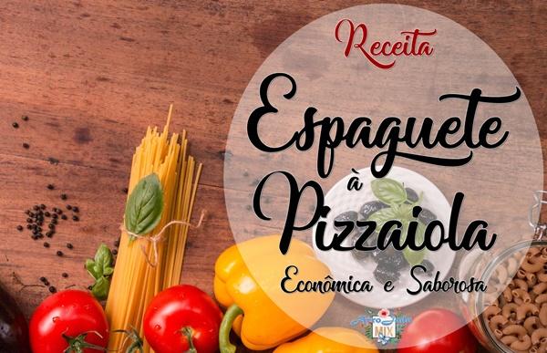 Espaguete à Pizzaiola, Receita Econômica e Saborosa