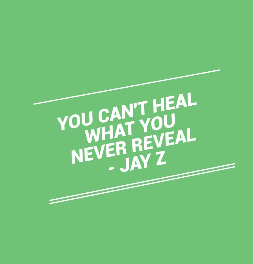 You can't heal what you never reveal. Jay Z