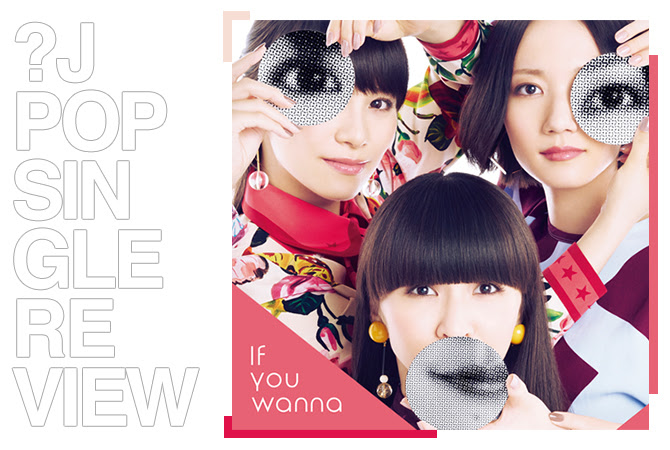 Single review: Perfume - If you wanna | Random J Pop