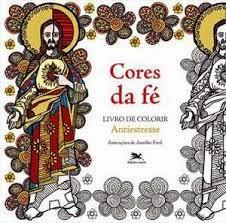 Cores Da Fe Livro De Colorir Catolico Antiestresse Devocao E
