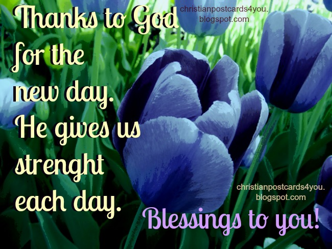 Thanks to God for the new day.Free christian card to share by email, facebook, twitter, pin, with friends and family. Gratitude. Thank you notes for God. free download pictures, images, cards, christian postcards.