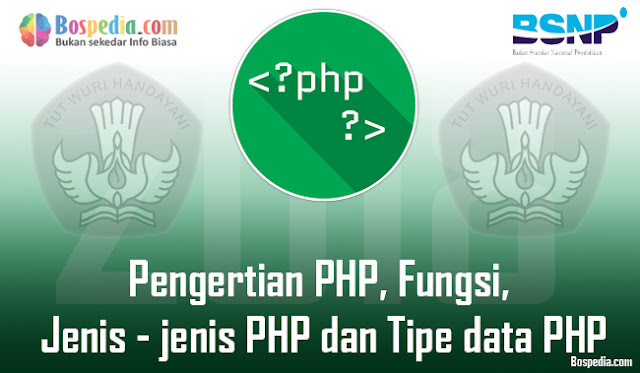 Pengertian PHP, Fungsi, Jenis - jenis PHP dan Tipe data PHP