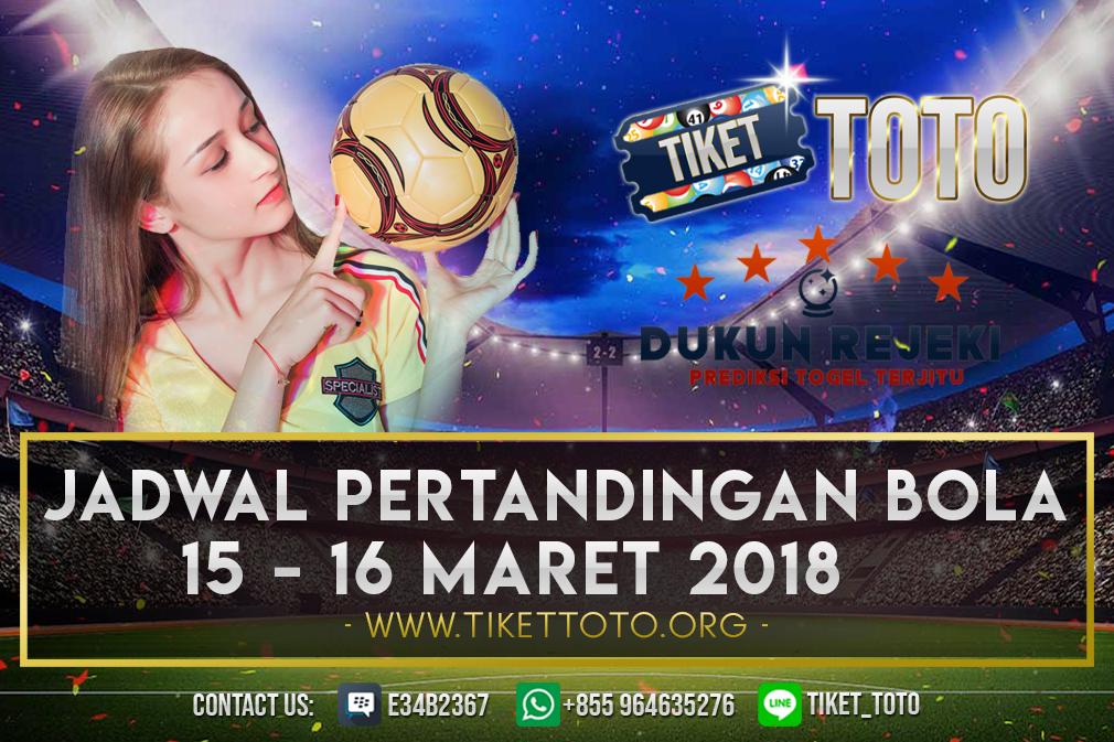 JADWAL PERTANDINGAN BOLA 15 – 16 MARET 2019