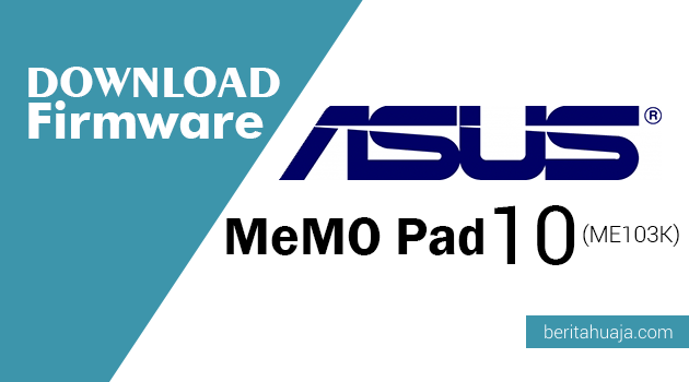 Download Firmware ASUS MeMO Pad 10 (ME103K)