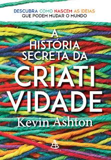 A história secreta da criatividade, Kevin Ashton, Editora Sextante