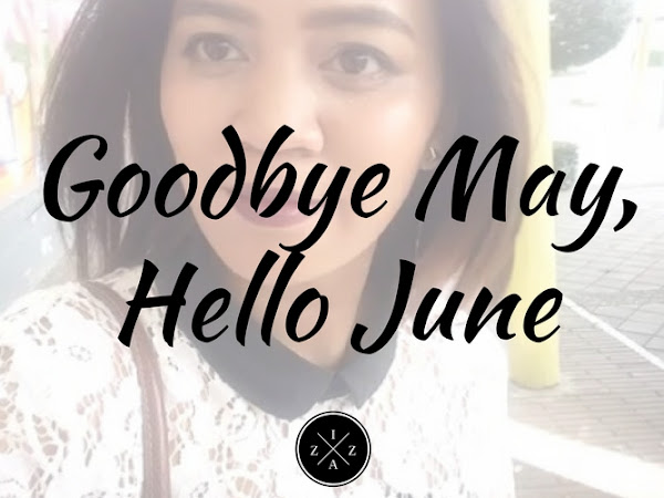 MONTHLY RECAP| Goodbye May, Hello June