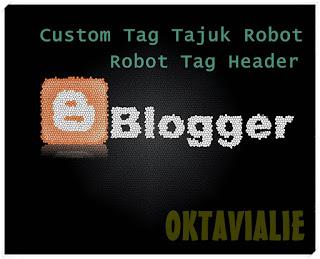 Optimasi Tag Tajuk Robot Khusus / Tag Header Blogger