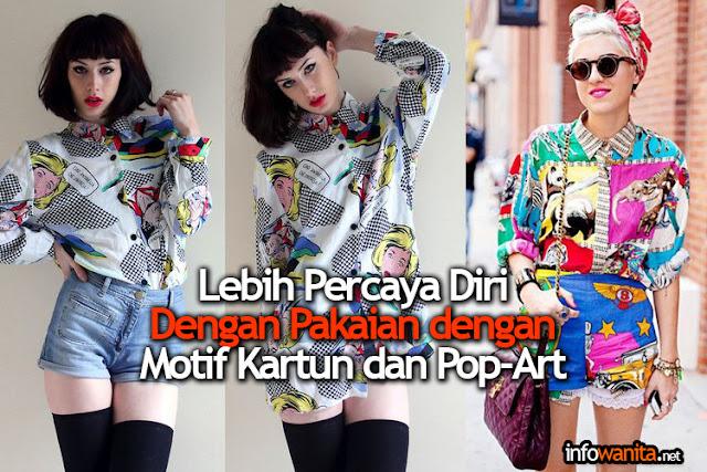 Lebih Percaya Diri Dengan Pakaian dengan Motif Kartun dan Pop-Art
