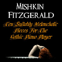The Top 50 Albums of 2017: 51. Mishkin Fitzgerald - Ten Suitably Melancholic Pieces For The Gothic Piano Player