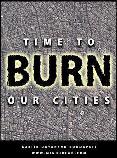 Time to burn our cities - Kartik Dayanand - Mind u Read
