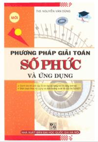 Phương Pháp Giải Toán Số Phức Và Ứng Dụng - Nguyễn Văn Dũng