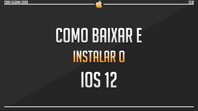 Como baixar e instalar o iOS 12
