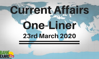 Current Affairs One-Liner: 23rd March 2020