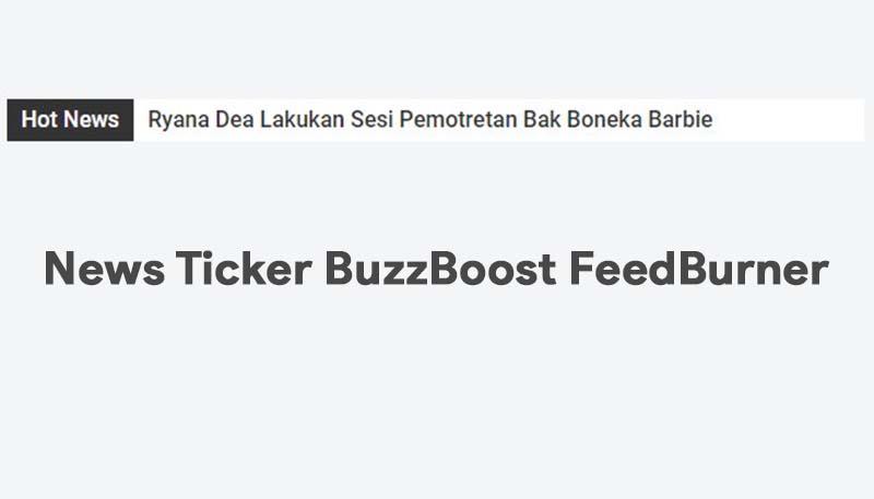 Modifikasi BuzzBoost FeedBurner Menjadi News Ticker Untuk Blog