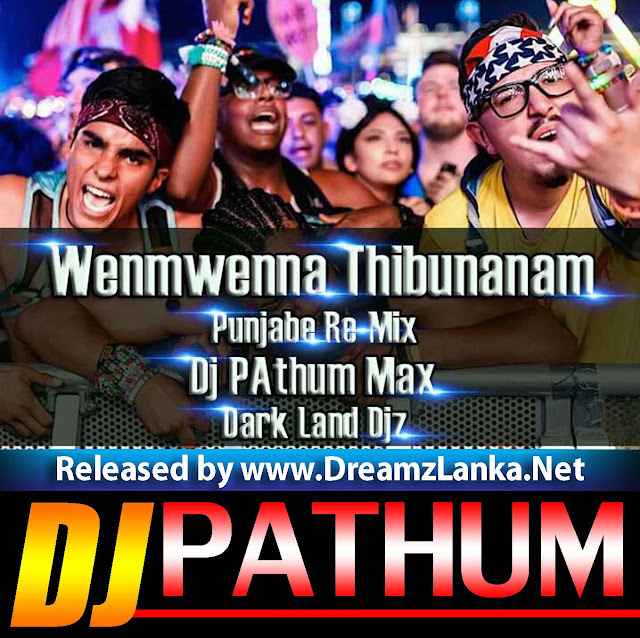 Dj Punjab Singa One Man: Wenwenna Thibunanam Punjabe Re-Mix Dj PAthum Max DLD