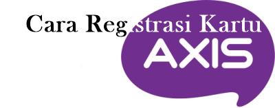 Cara Registrasi Kartu Axis Terbaru Dengan 2 Metode
