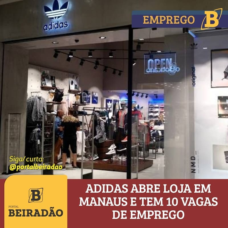 79729f6ba56 ADIDAS ABRE LOJA EM MANAUS E TEM 10 VAGAS DE EMPREGO - EDITAL DE ...