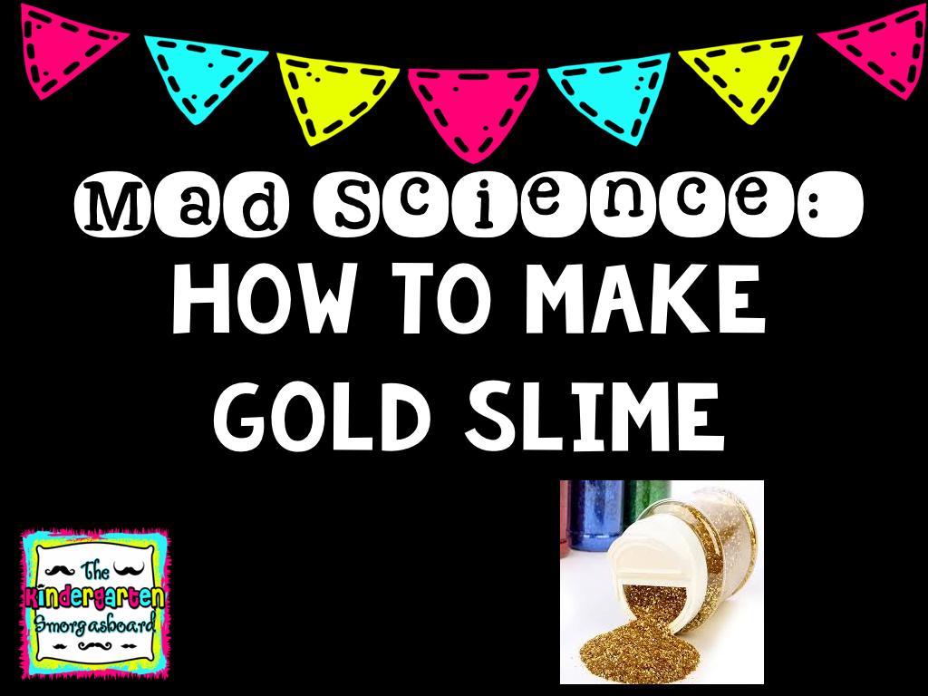 The Kindergarten Smorgasboard A Kindergarten Smorgasboard Mad Science Gold Slime
