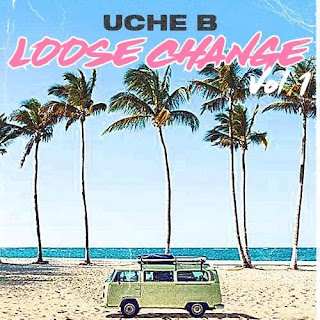 Uche B – Loose Change (Volume 1)
