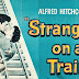 Strangers on a Train - คนแปลกหน้า(และบ้า)ที่ฉันเจอบนรถไฟ