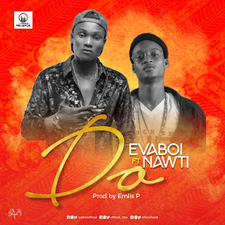 "Download Evaboi - ""DO"" ft Nawti (Prod by Emlis P"