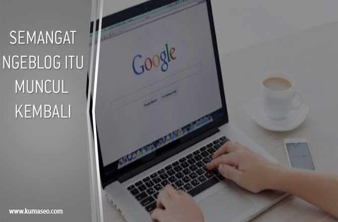 kumaseo.com, Semangat Ngeblog Itu Muncul Kembali