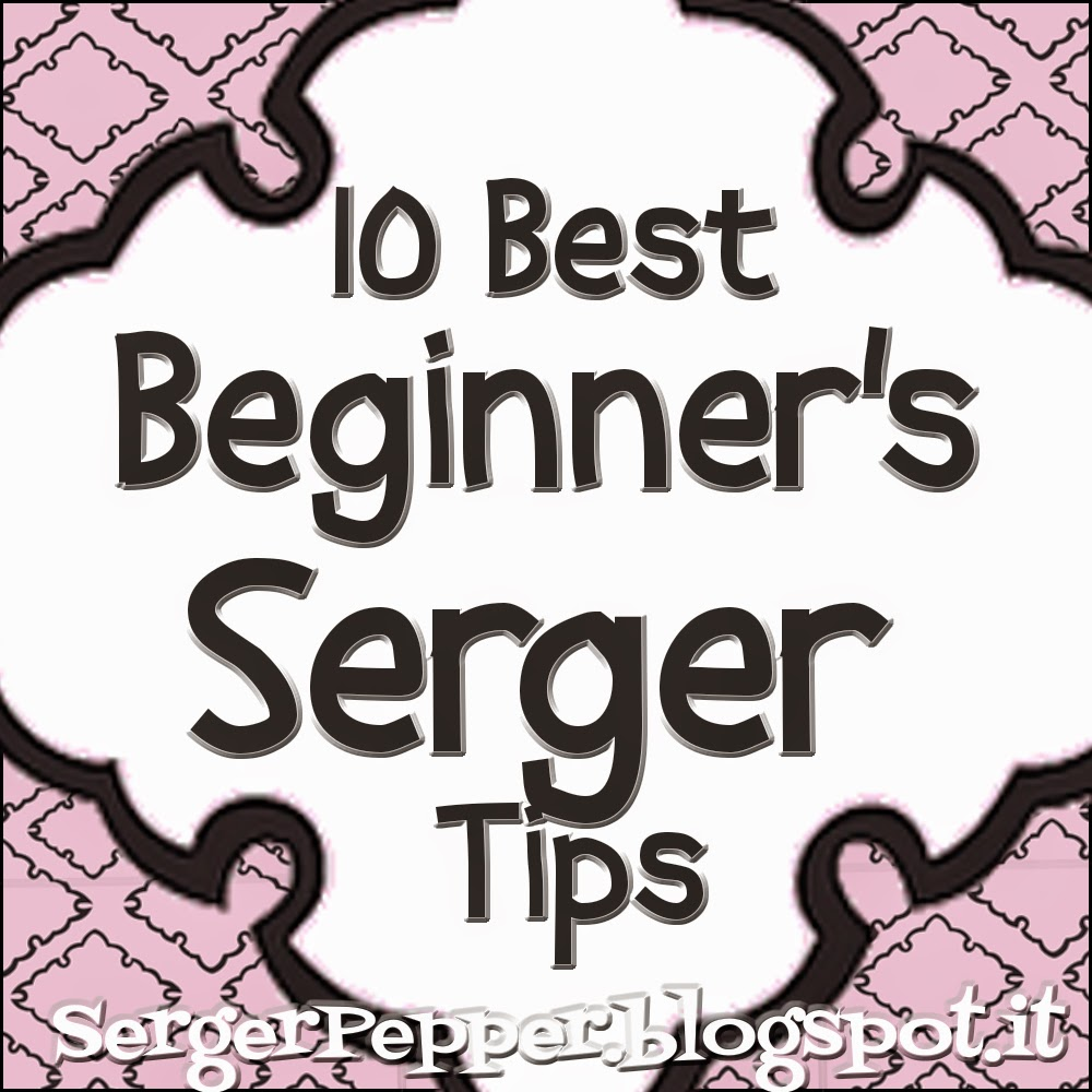 Serger Pepper - 10 Must Read Sewing Posts - Part One - your favorites - best serger tips