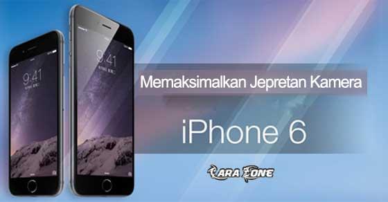 Tutorial memaksimalkan Jepretan Kamera pada iPhone 6