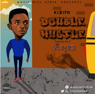 IMG-20180729-WA0004 [Music] Kizito-Double Hustle Audio   Neeksnation