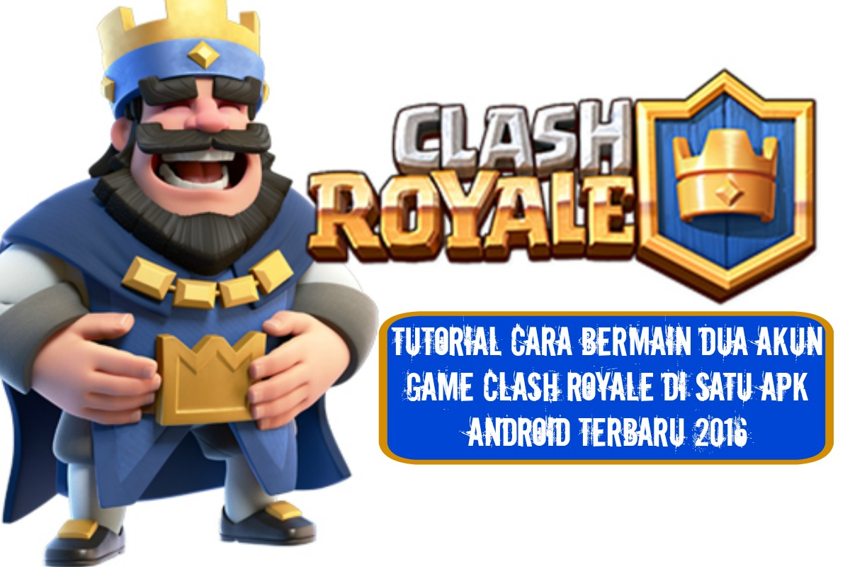 Tutorial Cara Bermain 2 Akun Game Clash Royale Di 1 HP Android