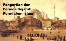 Pengertian dan Periode Sejarah Peradaban Islam