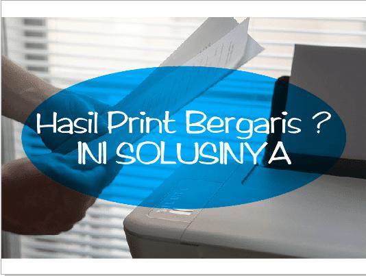 Solusi Cepat Cara Memperbaiki Hasil Print Yang Bergaris