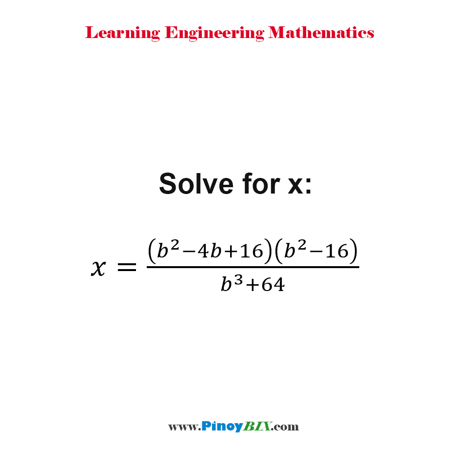 Solve for x in the equation x = (b^2-4b+16)(b^2-16)/(b^3+64)