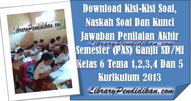 Download Kisi-Kisi Soal, Naskah Soal Dan Kunci Jawaban Penilaian Akhir Semester (PAS) Ganjil SD/MI Kelas 6 Tema 1,2,3,4 Dan 5 Kurikulum 2013