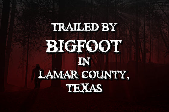 Trailed by Bigfoot in Lamar County, Texas