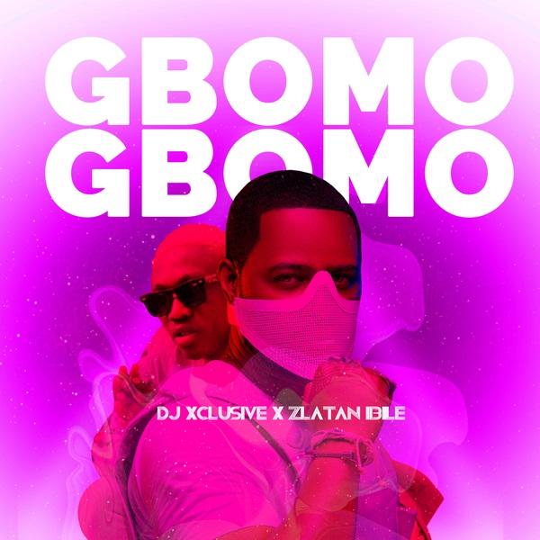 [Music] DJ Xclusive – Gbomo Gbomo ft. Zlatan | @zlatan_ibile , @djxclusive