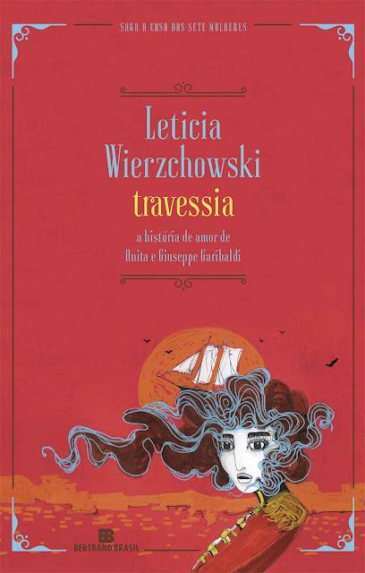 Travessia: a história de amor de Anita e Giuseppe Garibaldi - Leticia Wierzchowski